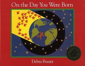 ON THE DAY YOU  WERE BORN c. Debra Frasier